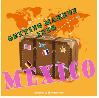 bringing makeup into mexico